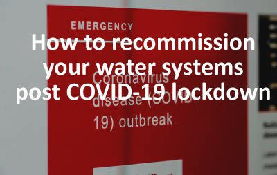 Recommissioning building water systems post COVID-19 lockdown